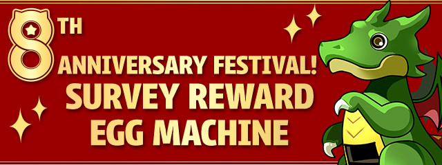 8th Anniversary Festival! Survey Reward Egg Machine