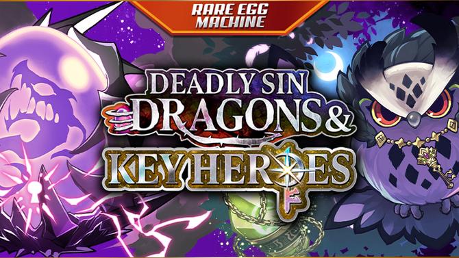 ~Deadly Sin Dragons & Key Heroes Rare Egg Machine~
