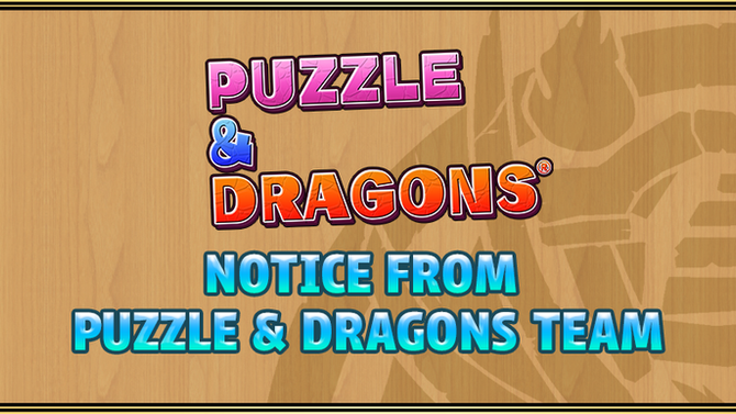 *Notice from the Puzzle & Dragons Team*