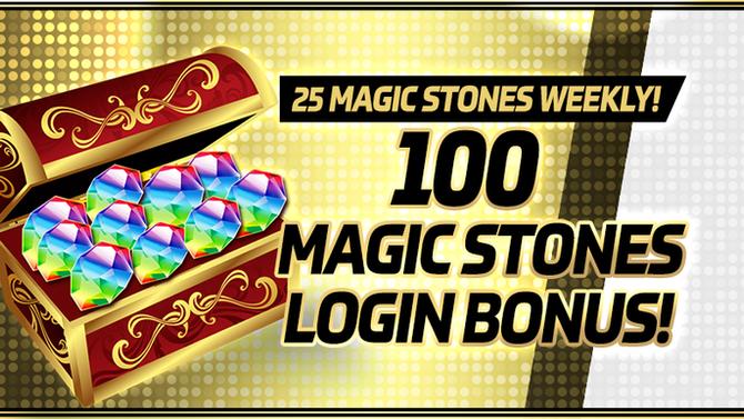 25 Magic Stones Weekly! 100 Magic Stones Login Bonus!