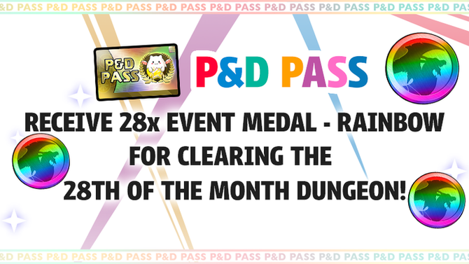 Receive 28x Event Medal - Rainbow for clearing the P&D Pass exclusive 28th of the Month Dungeon!