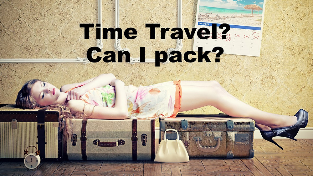 Time Travel? Can I Pack?