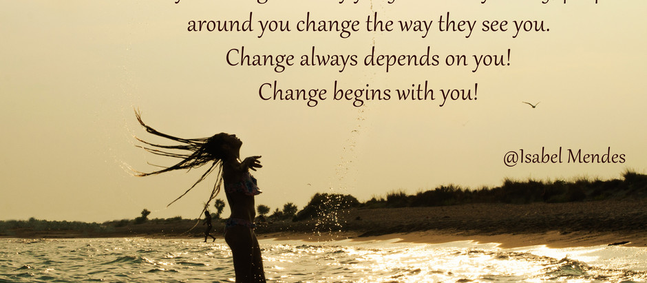 When you change the way you fell about yourself, people around you change the way they see you.