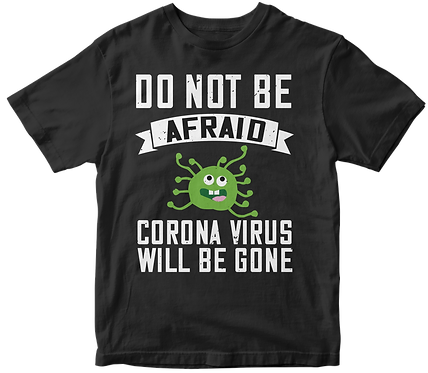 do not be afraid corona virus will be gone