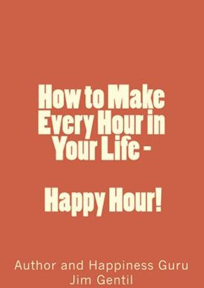 HOW TO MAKE EVERY HOUR IN YOUR LIFE - HAPPY HOUR