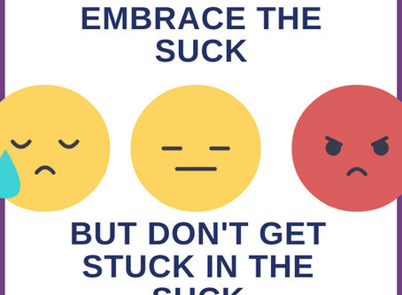 Embrace the suck, but don't get stuck in the suck