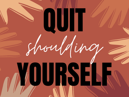 Quit Shoulding Yourself