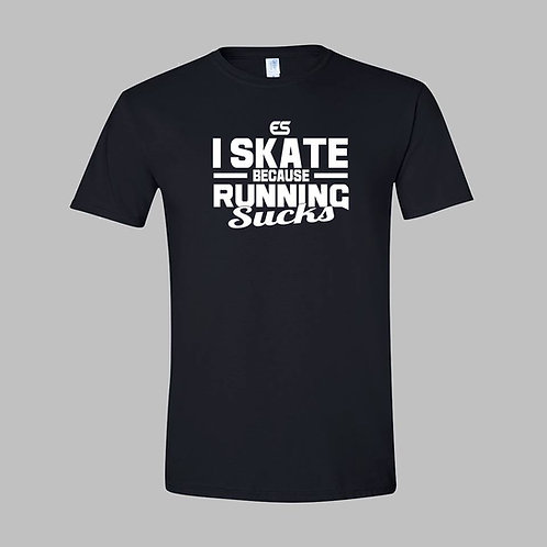 I Skate Because Running Sucks