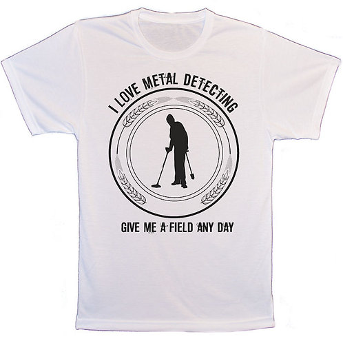 I Love Metal detecting, Give me a field any day T-Shirt