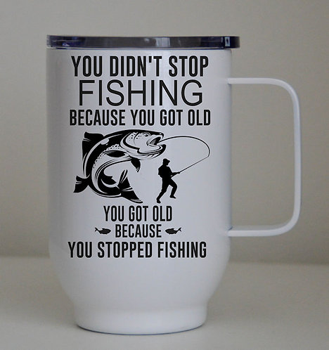 You didn't stop Fishing 17oz/500ml Stainless Steel Coffee Cup with