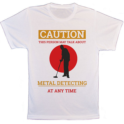 Caution This person may talk about metal detecting at any time unisex T-Shirt