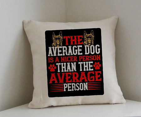 Cushion and Printed Cover 'The Average Dog Is A Nicer Person'