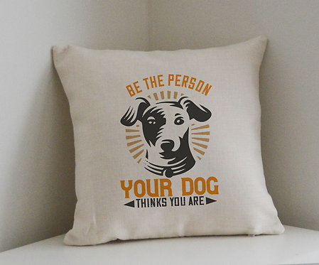 Cushion and Printed Cover 'Be The Person Your Dog Thinks You Are'