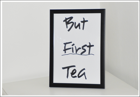 A4 Framed But First Tea