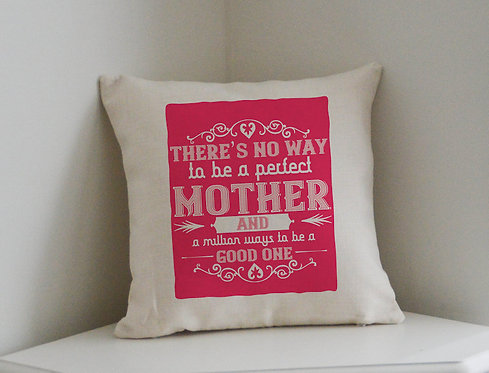 Mothers Day Cushion There's No WayTo Be A Perfect Mother