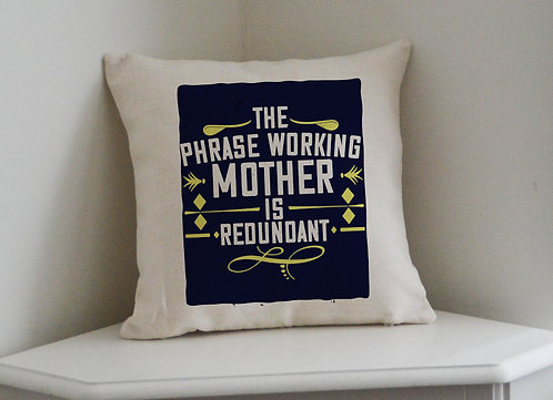 Mothers Day Cushion The Phrase Working Mother Is Redundant