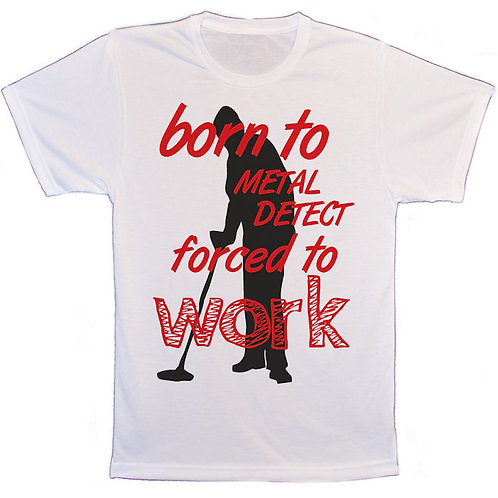 Born to metal detect forced to work unisex T-Shirt