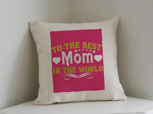 Mothers Day Cushion To The Best Mom in The World