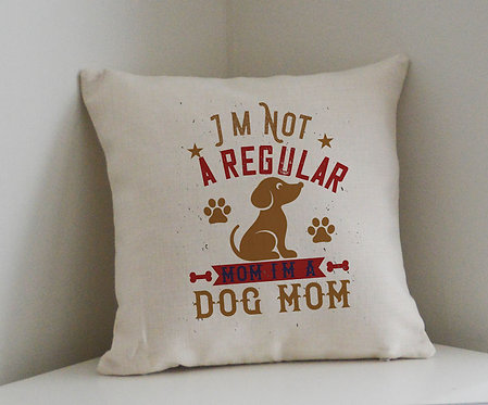 Cushion and Printed Cover 'Im not A Regular Mom Im A Dog Mom'