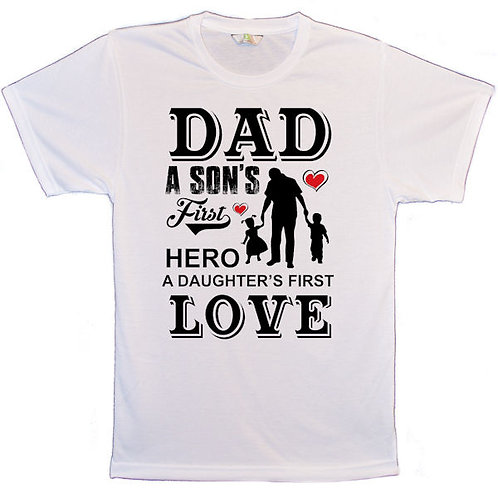 Dad A son's first hero a daughters first love T-Shirt