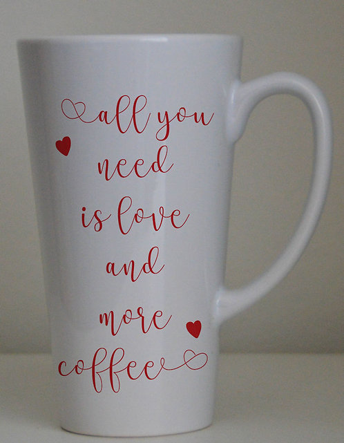 All you need is love and more coffee 17oz Latte Mug