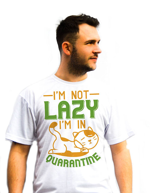 I'm Not Lazy I'm In Quarantine T-Shirt