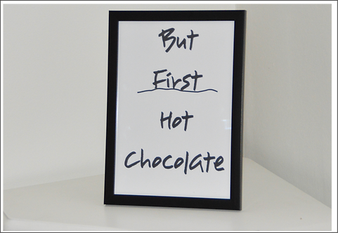A4 Framed But First Hot Chocolate