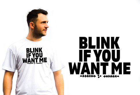 Unisex Blink If You Want Me, Novelty T-Shirts, Great Gift idea