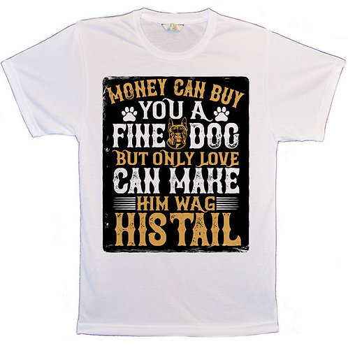 White T-Shirt with Money can Buy You A Fine Dog