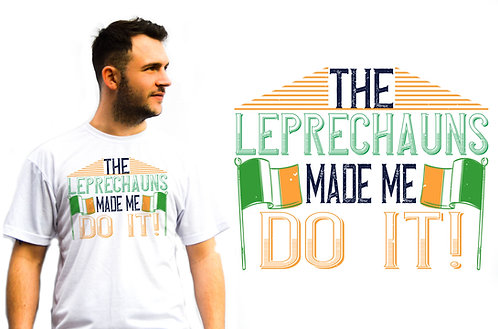 The Leprechauns Made Me Do It, St Patrick's T-Shirt, Novelty T-Shirts great gift