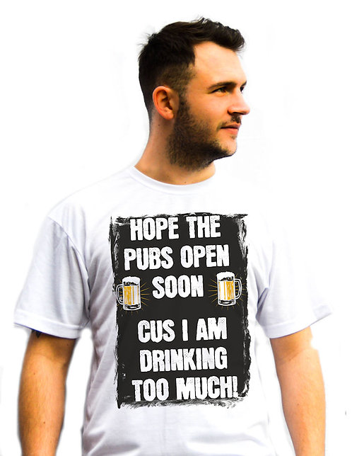 'Hope the Pubs Open Soon Cus I am Drinking Too Much' Quarantine T-Shirt