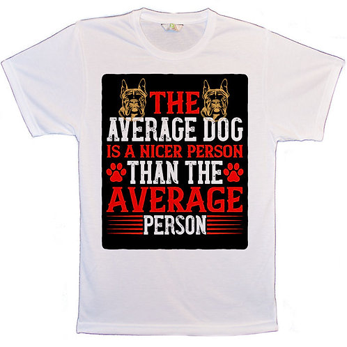 White T-Shirt with The Average Dog Is A Nicer Person