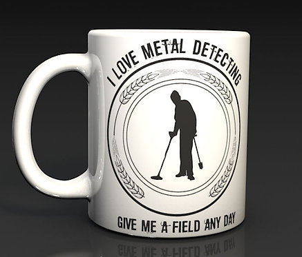 I love Metal Detecting, Give me a field any day Ceramic Mug
