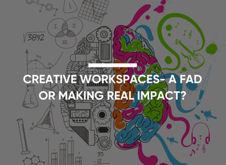 Creative Workspaces. A Fad Or Making Real Impact?