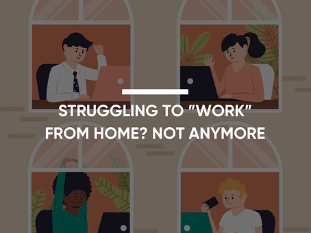 "Struggling To ""Work"" From Home? Not Anymore"