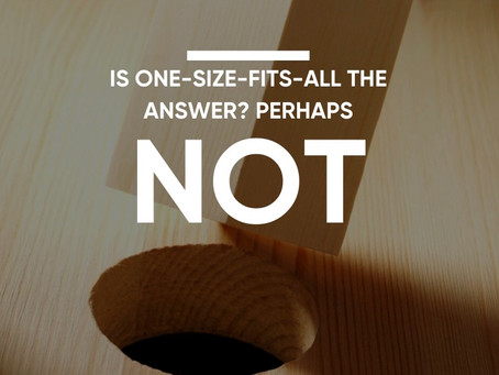 Is One Size Fits All the answer? Perhaps not.