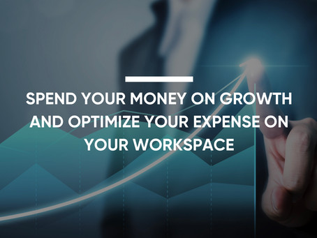 Spend your money on growth and optimize your expense on your workspace