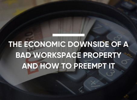 The Economic Downside of A Bad Workplace Property and how to Preempt It