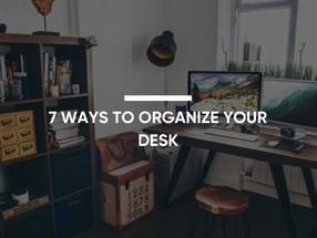 7 Ways To Organize Your Desk