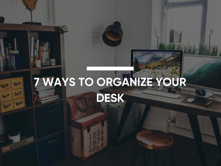 7 Ways To Organize Your Desk