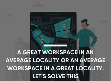 A Great Workspace in an Average Locality or An Average Workspace in A Great Locality? Let's Solve It