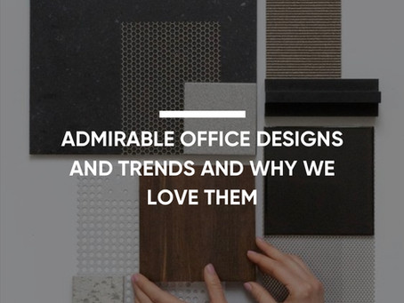 Admirable Office Designs And Trends And Why We Love Them