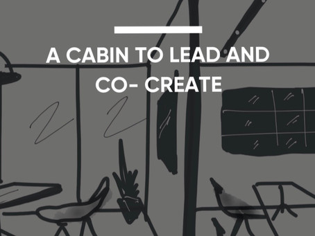 A Cabin to Lead and Co- Create