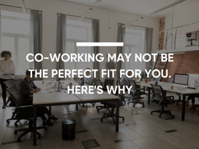 Co-working may not be the perfect fit for you, Here's Why