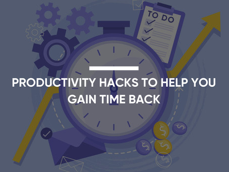 Productivity Hacks To Help You Gain Back Time