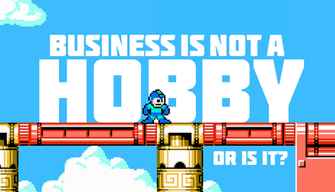 Business is not a hobby, or is it?