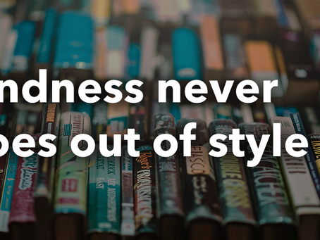 Kindness Never Goes Out of Style