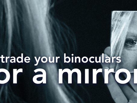 Trade Your Binoculars for a Mirror