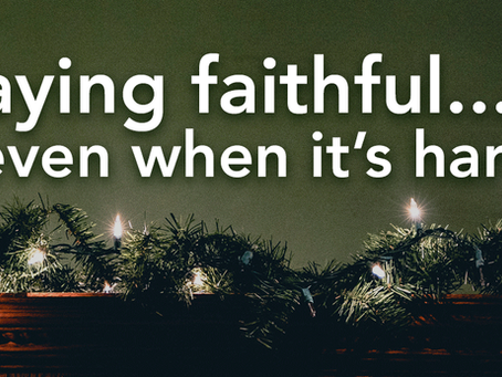 Staying Faithful... Even When It's Hard