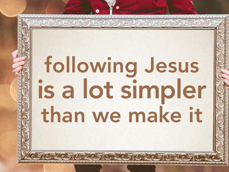 Following Jesus is a lot simpler than we make it